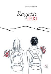 Ragazze di ieri, un romanzo di Elena Accati. Recensione luglio 2018